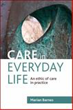 Care in Everyday Life : An Ethic of Care in Practice, Barnes, Marian, 1847428223