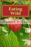 Eating Wild, Robert F. Lee, 1492218227