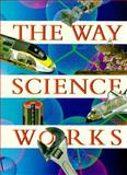 The Way Science Works : An Illustrated Exploration of Technology in Action, , 0028608224