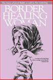 Border Healing Woman : The Story of Jewel Babb as Told to Pat Littledog, Babb, Jewel, 029270822X