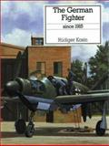 The German Fighter since 1915, Rudiger Kosin, 0851778224