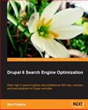 Drupal 6 Search Engine Optimization : Rank High in Search Engines with Professional Seo Tips, Modules, and Best Practices for Drupal Web Sites, Finklea, Ben, 1847198228