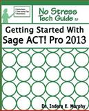 Getting Started with Sage ACT! Pro 2013, Indera Murphy, 1935208225