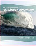 The Management of Technology and Innovation : A Strategic Approach, White, Margaret A. and Bruton, Garry D., 0538478225