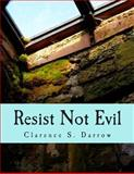 Resist Not Evil, Clarence Darrow, 1479358223