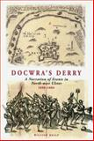 Docwra's Derry : A Narration of Events in North-West Ulster, 1600-1604, Kelly, William, 1903688221