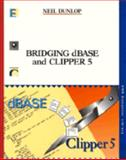 Bridging dBASE and Clipper Five, N. Dunlop, 0442238231