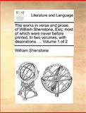 The Works in Verse and Prose, of William Shenstone, Esq; Most of Which Were Never Before Printed in Two Volumes, with Decorations Volume 1 Of, William Shenstone, 1140948237