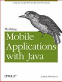 Building Mobile Applications with Java : Using the Google Web Toolkit and PhoneGap, Marinacci, Joshua, 1449308236
