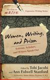 Women, Writing, and Prison : Activists, Scholars, and Writers Speak Out, , 1475808232
