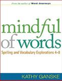 Mindful of Words : Spelling and Vocabulary Explorations 4-8, Ganske, Kathy, 159385823X