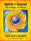 Spirit into Sound : The Magic of Music, Hart, Mickey and Lieberman, Fredric, 1888358238