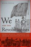 We Are the Revolutionists : German-Speaking Immigrants and American Abolitionists after 1848, Honeck, Mischa, 0820338230