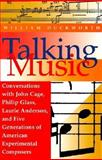 Talking Music : Conversations with John Cage, Philip Glass, Laurie Anderson, and Five Generations of American Experimental Composers, Duckworth, William M., II, 0028708237