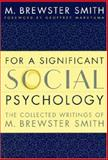 For a Significant Social Psychology : The Collected Writings of M. Brewster Smith, Smith, M. Brewster, 0814798233