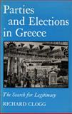 Parties and Elections in Greece : The Search for Legitimacy, Clogg, Richard, 0822308231