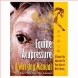 Equine Acupressure, A Working Manual, Zidonis, Nancy A. and Snow, Amy, 096459823X