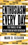 Enthusiasm Every Day, Mark D. Gleason, 1480808237