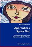 Apprentices Speak Out- the Experiences of Five Women in a Skilled Trade, Bower, Michael, 3836418231
