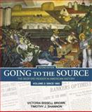 Going to the Source Vol. 2 : The Bedford Reader in American History since 1865, Brown, Victoria Bissell and Shannon, Timothy J., 0312448236