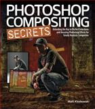 Photoshop Compositing Secrets : Unlocking the Key to Perfect Selections and Amazing Photoshop Effects for Totally Realistic Composites, Kloskowski, Matt, 0321808231