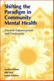 Shifting the Paradigm in Community Mental Health : Toward Empowerment and Community, Nelson, Geoffrey K. and Lord, John, 0802048234