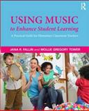 Using Music to Enhance Student Learning, Mollie Gregory Tower and Jana R. Fallin, 0415878233