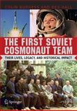 First Soviet Cosmonaut Team : Their Lives, Legacies, and Historical Impact, Burgess, Colin and Hall, Rex, 0387848231