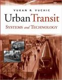 Urban Transit Systems and Technology, Vuchic, Vukan R., 047175823X