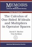 The Calculus of One-Sided $M$-Ideals and Multipliers in Operator Spaces, Blecher, David P. and Zarikian, Vrej, 0821838237