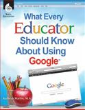 What Every Educator Should Know about Using Google, Kathryn Martin, 1425808239