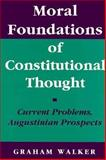 Moral Foundations of Constitutional Thought : Current Problems, Augustinian Prospects, Walker, Graham, 0691078238