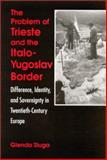 The Problem of Trieste and the Italo-Yugoslav Border 9780791448236