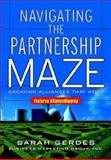 Navigating the Partnership Maze : Creating Alliances That Work, Gerdes, Sarah, 0071398236
