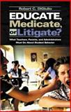 Educate, Medicate, or Litigate? : What Teachers, Parents, and Administrators Must Do about Student Behavior, DiGiulio, Robert C., 0761978232
