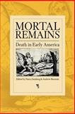 Mortal Remains : Death in Early America, , 081221823X