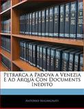 Petrarca a Padova a Venezia E Ad Arquà con Documents Inedito, Antonio Malmignati, 1141658232