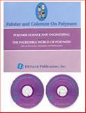 Painter and Coleman on Polymers : Polymer Science and Engineering; the Incredible World of Polymers, Painter, Paul and Coleman, Michael, 1932078231