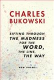 Sifting Through the Madness for the Word, the Line, the Way, Charles Bukowski, 0060568232