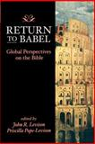Return to Babel : Global Perspectives on the Bible, John R. Levison, Priscilla Pope-Levison, 0664258239