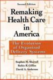 Remaking Health Care in America : The Evolution of Organized Delivery Systems, Shortell, Stephen M. and Anderson, David A., 0787948233