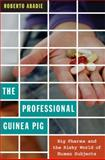 The Professional Guinea Pig : Big Pharma and the Risky World of Human Subjects, Abadie, Roberto, 0822348233