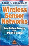 Wireless Sensor Networks : Architectures and Protocols, Callaway, Edgar H., 0849318238