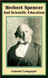 Herbert Spencer and Scientific Education, Gabriel Compayre, 0898758238
