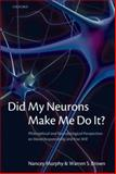 Did My Neurons Make Me Do It? : Philosophical and Neurobiological Perspectives on Moral Responsibility and Free Will, Murphy, Nancey and Brown, Warren S., 0199568235