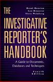 The Investigative Reporter's Handbook : A Guide to Documents, Databases and Techniques, Weinberg, Steve and Bruzzese, Len, 0312248237