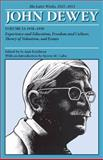 The Later Works of John Dewey, Volume 13, 1925 - 1953 : 1938-1939, Experience and Education, Freedom and Culture, Theory of Valuation, and Essays, Dewey, John, 0809328232