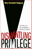 Dismantling Privilege : An Ethics of Accountability, Hobgood, Mary Elizabeth and Hobgood, Mary E., 0829818235