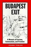 Budapest Exit : A Memoir of Fascism, Communism, and Freedom, Teglas, Csaba, 0890968233