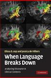 When Language Breaks Down : Analysing Discourse in Clinical Contexts, Asp, Elissa D. and de de Villiers, Jessica, 0521718244